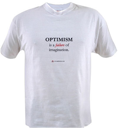 Optimism is a Failure of Imagination shirt